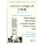 Exercices Corriges De Chimie - Pos�s � L'oral Des Concours De Polytechnique, Mines/Ponts, Centrale, Sup'elec, Chimie Centre, Ensi, Options M-M', P-P', Solutions de Kliber