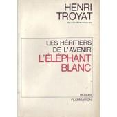 Les H�ritiers De L'avenir : L'�l�phant Blanc de henri troyat