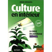 Culture En Int�rieur - La Bible Du Jardinage Indoor de jorge cervantes