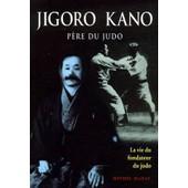 Jigoro Kano - P�re Du Judo La Vie Du Fondateur Du Judo de Michel Mazac