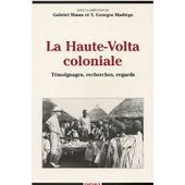 La Haute-Volta Coloniale - T�moignages, Recherches, Regards de Gabriel Massa