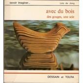 Avec Du Bois, Des Gouges, Une Scie de De Jong, Ltz