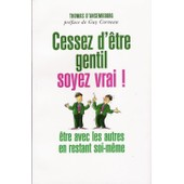 Cessez D'�tre Gentil, Soyez Vrai ! de D'Ansembourg, Thomas