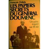 Les Papiers Secrets Du G�n�ral Doumenc - 1939-1940 de Doumenc, Aim�