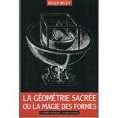 La G�om�trie Sacr�e Ou La Magie Des Formes de Roger Begey