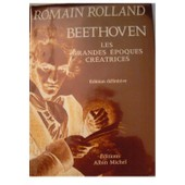 Beethoven - Les Grandes �poques Cr�atrices de Romain Rolland