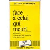 Face � Celui Qui Meurt - Euthanasie, Acharnement Th�rapeutique, Accompagnement de Patrick Verspieren