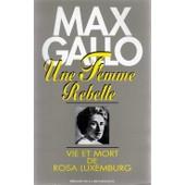 Une Femme Rebelle - Vie Et Mort De Rosa Luxemburg de Max Gallo