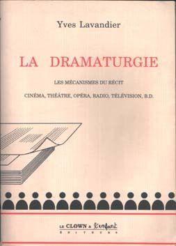 La dramaturgie - Les mécanismes du récit : cinéma, théâtre, opéra, radio, télévision, B.D