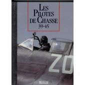 Les Pilotes De Chasse 39-45 Les Seigneurs De La Guerre de jean mabire