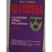 La Chapelle Des Damn�s - 1650-1703, La V�ritable Affaire Des Poisons de robert ambelain