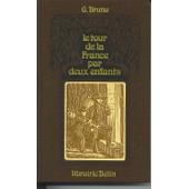 Le Tour De La France Par Deux Enfants. Devoir Et Patrie. Livre De Lecture Courante. Avec 200 Gravures Instructives Pour Le�ons De Choses de Bruno G.