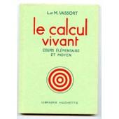 Le Calcul Vivant Cours �l�mentaire Et Moyen de Vassort, L et M.