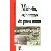 Michelin, Les Hommes Du Pneu - Les Ouvriers Michelin, � Clermont-Ferrand, De 1889 � 1940 de Andr� Gueslin