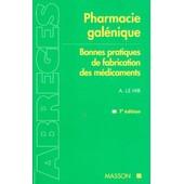Pharmacie Galenique - Bonnes Pratiques De Fabrication Des M�dicaments, 7�me �dition de Alain Le Hir