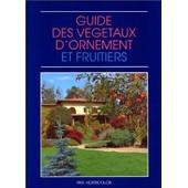 Guide Des V�g�taux D'ornement Et Fruitiers de Horticolor