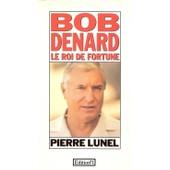 Bob Denard Le Roi De Fortune de Pierre Lunel
