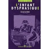L'enfant Dysphasique - �valuation Et R��ducation de Christophe-Lo�c G�rard