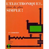 L'�lectronique ? Rien De Plus Simple ! - Dix-Sept Causeries Amusantes Expliquant D'une Mani�re Simple Les Bases De L'�lectronique Et Ses Applications Dans L'industrie de Jean Pierre Oehmichen