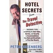 Hotel Secrets From The Travel Detective : Insider Tips On Getting The Best Value, Service, And Security In Accommodations From Bed-And-Breakfasts To Five-St de Peter Greenbe