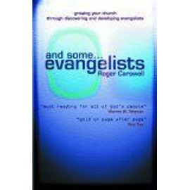 And Some¹Evangelists : Growing Your Church Through Discovering And Developing Evangelists - Roger Carswel