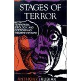 Stages Of Terror : Terrorism, Ideology, And Coercion As Theatre History - Anthony Kubia
