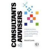 Consultants & Advisers : A Best Practice Guide To Choosing, Using, And Getting Good Value de Harold Lewis