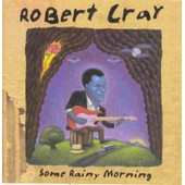 Some Rainy Morning - Robert Cray
