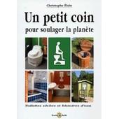 Un Petit Coin Pour Soulager La Plan�te - Toilettes S�ches Et Histoires D'eau de Christophe Elain
