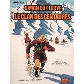 Simon Du Fleuve - N� 1 - Le Clan Des Centaures de claude auclair