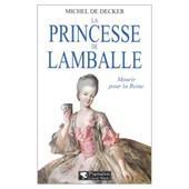 La Princesse De Lamballe - Mourir Pour La Reine de Decker, Michel de