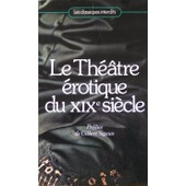 Le Theatre Erotique Du Xixe Siecle de Collectif