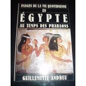 Images De La Vie Quotidienne En �gypte Au Temps Des Pharaons de Guillemette Andreu