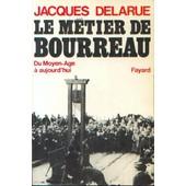 Le M�tier De Bourreau Du Moyen-Age � Aujourd'hui de jacques delarue
