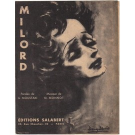Milord (Edith Piaf) , Paroles G. Moustaki, Musique Marguerite Monnot