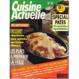 Cuisine Actuelle - Septembre 1991 N� 9 : Sp�cial P�tes 10 Recettes - Les Plats � Pr�parer La Veille - Charlotte Au Poires - La Figue Version Sal�e Ou Sucr�e