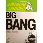 Les Aventures D'anselme Lanturlu Tome 6 - Big Bang de Jean-Pierre Petit