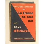 La France Ne Sera Pas Un Pays D Esclaves de jacques doriot