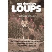 Nos Derniers Loups - Les Loups Autrefois En Orl�anais de jacques baillon