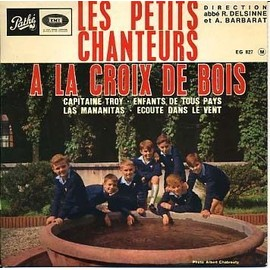 PETITS CHANTEURS À LA CROIX DE BOIS (LES) - Capitaine Troy-Enfants De Tous Pays-Les Mananitas-Ecoute Dans Le Vent - 7inch x 1