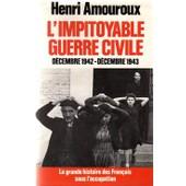 La Grande Histoire Des Fran�ais Sous L'occupation, Tome 6 : L'impitoyable Guerre Civile D�cembre 1942 - D�cembre 1943 de henri amouroux