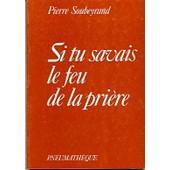 Si Tu Savais Le Feu De La Pri�re de Soubeyrand
