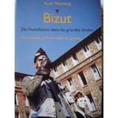 Bizut - De L'humiliation Dans Les Grandes �coles de Aude Wacziarg