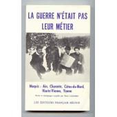 La Guerre N'�tait Pas Leur M�tier / Maquis : Ain, Charente, C�tes Du Nord Haute Vienne, Yonne de Luizard, Pierre