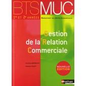 Gestion De La Relation Commerciale Bts 1e Et 2e Ann�es de Myriam Maserak