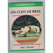 Les Clefs De Bras - Les Techniques Des Champions de Neil Adams