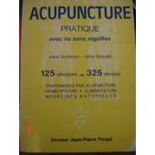 Acupuncture Pratique Avec Ou Sans Aiguilles Sans Douleurs, Sans Risques de Poujol Jean-Pierre (Docteur)