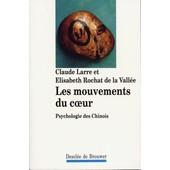 Les Mouvements Du Coeur - Psychologie Des Chinois de Claude Larre