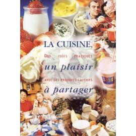 La Cuisine, Un Plaisir � Partager N� 0 : Des Id�es Pratiques Avec Les Produits Laitiers.