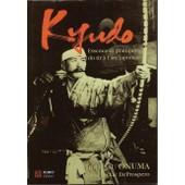 Kyudo : L'essence Et La Pratique Du Tir � L'arc Japonais de Hideharu Onuma